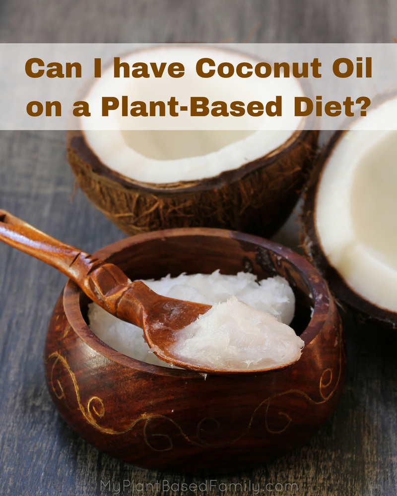 Is coconut oil healthy? Should I eat coconut oil on a plant-based diet?