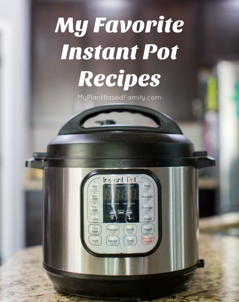 My Favorite Instant Pot Recipes and they are all plant-based!